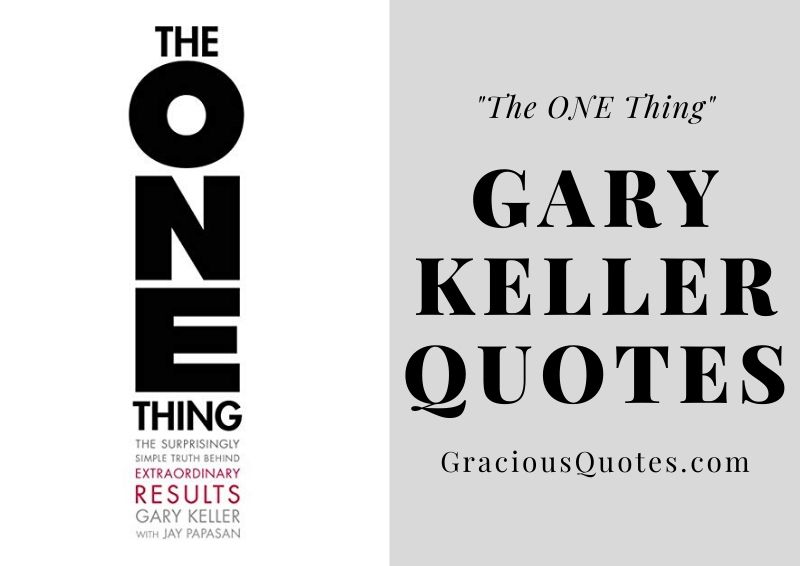 101 Wise Quotes By Gary W. Keller About The ONE Thing (FOCUS)